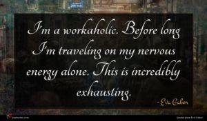 Eva Gabor quote : I'm a workaholic Before ...