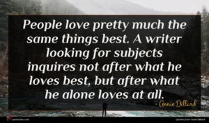 Annie Dillard quote : People love pretty much ...