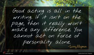 Larry Hagman quote : Good acting is all ...