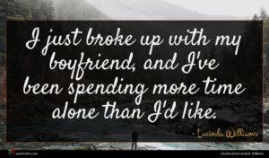 Lucinda Williams quote : I just broke up ...