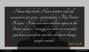 Jodi Picoult quote : I know that books ...