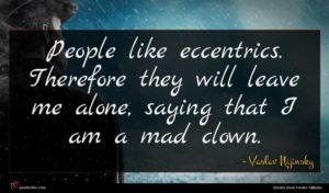 Vaslav Nijinsky quote : People like eccentrics Therefore ...