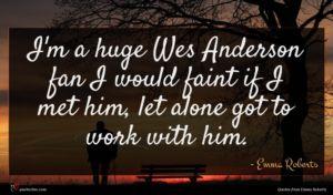 Emma Roberts quote : I'm a huge Wes ...
