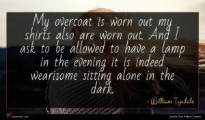 William Tyndale quote : My overcoat is worn ...