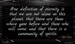 Rita Dove quote : One definition of eternity ...