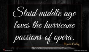 Mason Cooley quote : Staid middle age loves ...