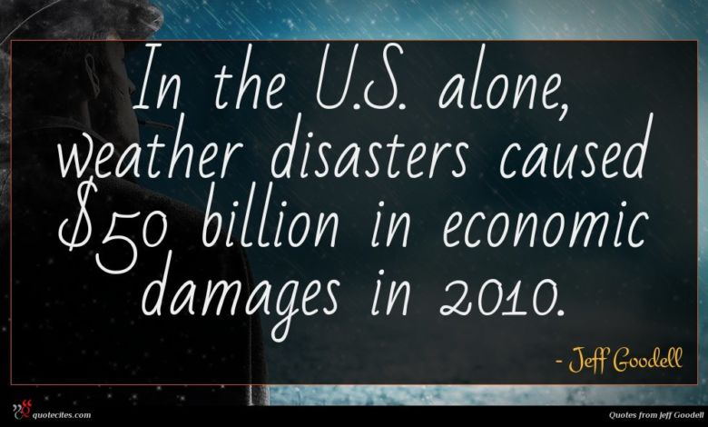 In the U.S. alone, weather disasters caused $50 billion in economic damages in 2010.