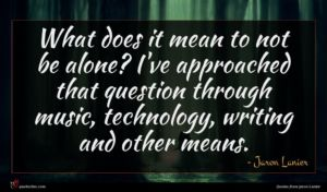 Jaron Lanier quote : What does it mean ...