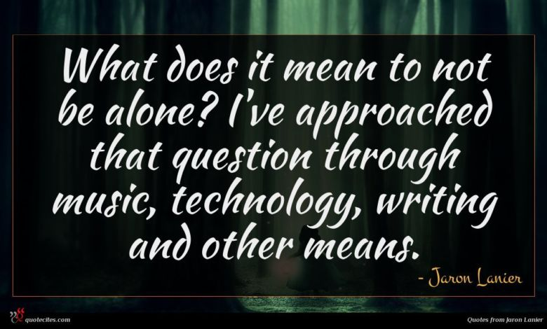 What does it mean to not be alone? I've approached that question through music, technology, writing and other means.