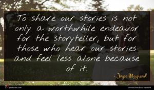 Joyce Maynard quote : To share our stories ...