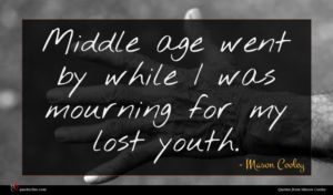 Mason Cooley quote : Middle age went by ...