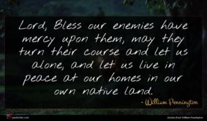 William Pennington quote : Lord Bless our enemies ...