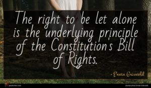 Erwin Griswold quote : The right to be ...