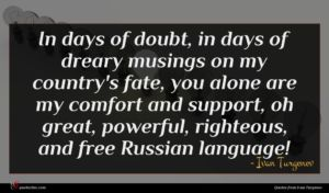 Ivan Turgenev quote : In days of doubt ...