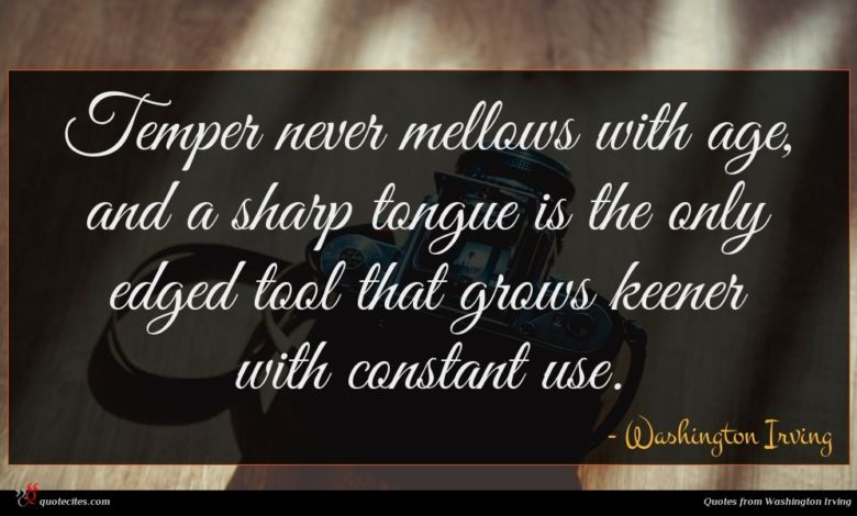 Photo of Washington Irving quote : Temper never mellows with …