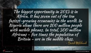 David Miliband quote : The biggest opportunity in ...