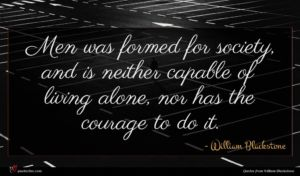 William Blackstone quote : Men was formed for ...