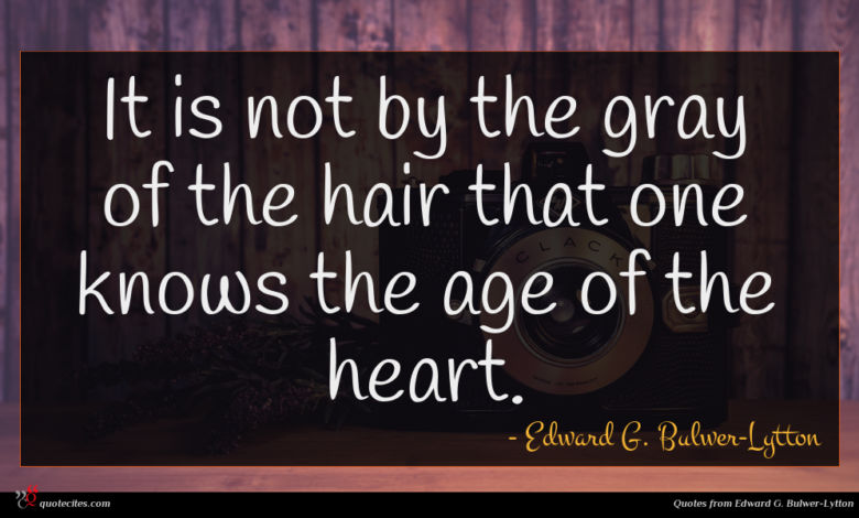 It is not by the gray of the hair that one knows the age of the heart.