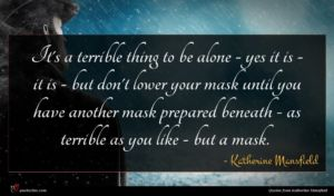 Katherine Mansfield quote : It's a terrible thing ...