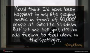 Kenny Chesney quote : You'd think I'd have ...