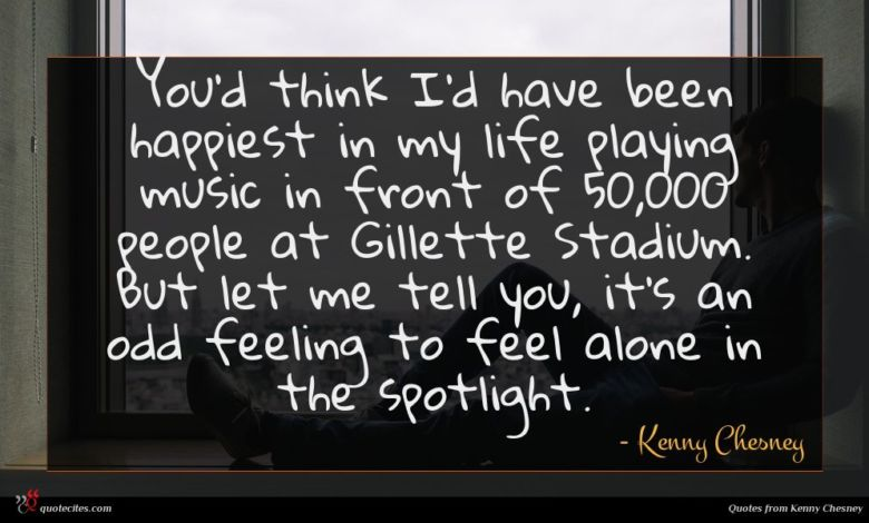 You'd think I'd have been happiest in my life playing music in front of 50,000 people at Gillette Stadium. But let me tell you, it's an odd feeling to feel alone in the spotlight.