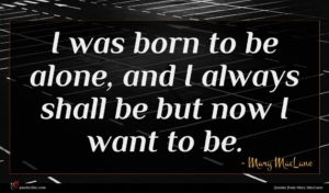 Mary MacLane quote : I was born to ...