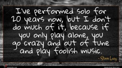 Photo of Steve Lacy quote : I've performed solo for …