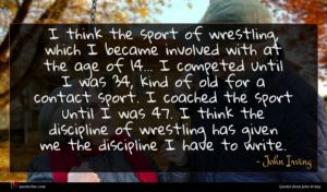 John Irving quote : I think the sport ...