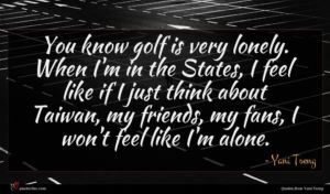Yani Tseng quote : You know golf is ...