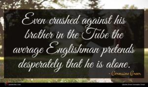 Germaine Greer quote : Even crushed against his ...