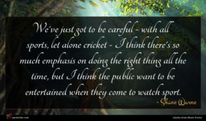 Shane Warne quote : We've just got to ...