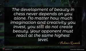 Vladimir Kramnik quote : The development of beauty ...