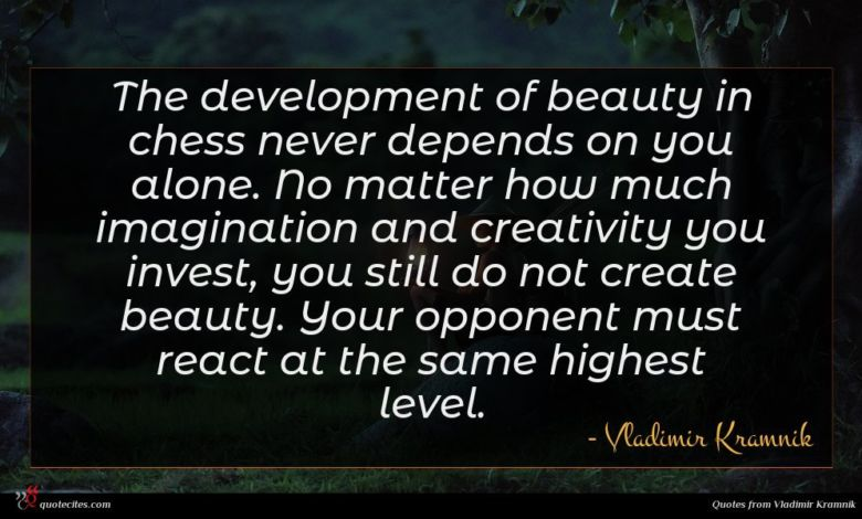 The development of beauty in chess never depends on you alone. No matter how much imagination and creativity you invest, you still do not create beauty. Your opponent must react at the same highest level.