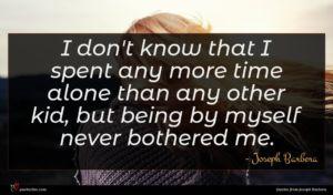 Joseph Barbera quote : I don't know that ...