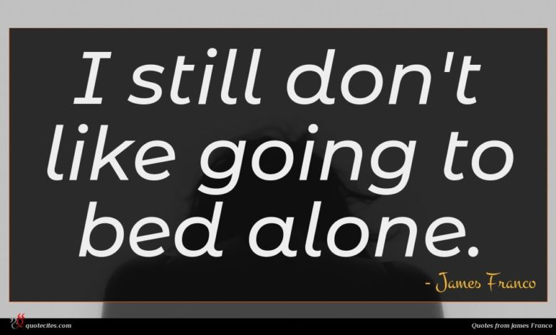 I still don't like going to bed alone.