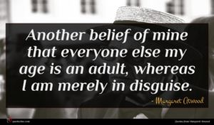 Margaret Atwood quote : Another belief of mine ...