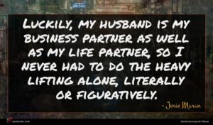 Josie Maran quote : Luckily my husband is ...