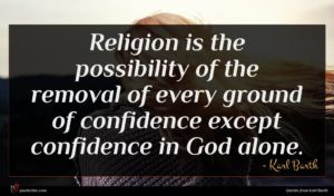 Karl Barth quote : Religion is the possibility ...