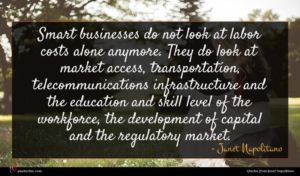 Janet Napolitano quote : Smart businesses do not ...