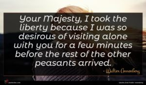 Walter Annenberg quote : Your Majesty I took ...