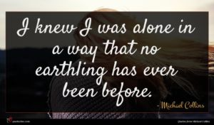 Michael Collins quote : I knew I was ...