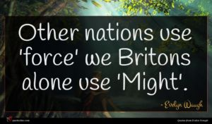 Evelyn Waugh quote : Other nations use 'force' ...