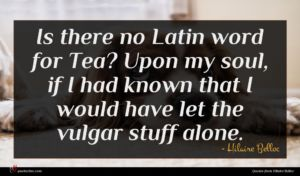 Hilaire Belloc quote : Is there no Latin ...