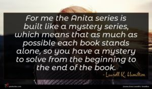Laurell K. Hamilton quote : For me the Anita ...