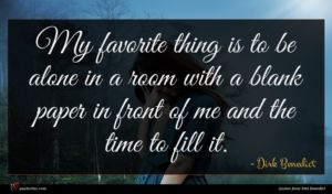 Dirk Benedict quote : My favorite thing is ...