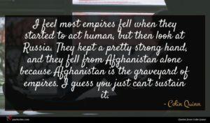 Colin Quinn quote : I feel most empires ...
