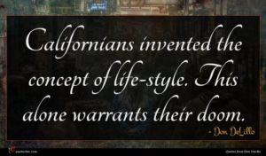 Don DeLillo quote : Californians invented the concept ...