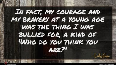 Photo of Lady Gaga quote : In fact my courage …