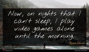 Namie Amuro quote : Now on nights that ...
