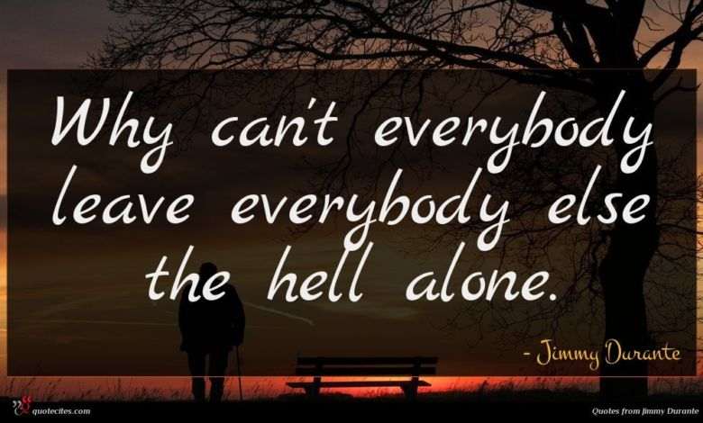 Why can't everybody leave everybody else the hell alone.